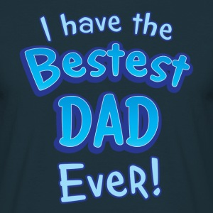 I have the bestest DAD ever! T-Shirts - Men's T-Shirt