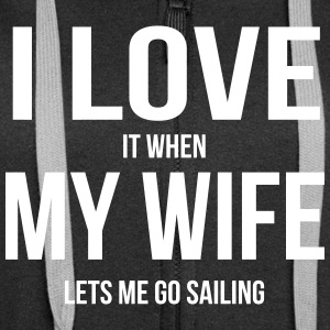 I LOVE MY WIFE (IF SHE LETS ME SAILING) Hoodies & Sweatshirts - Women's Premium Hooded Jacket