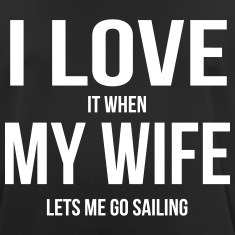 I LOVE MY WIFE (IF SHE LETS ME SAILING) T-Shirts