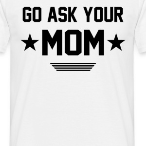 GO ASK YOUR MOM  T-Shirts - Men's T-Shirt
