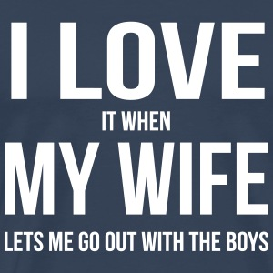 I LOVE MY WIFE (IF SHE LET ME HANG OUT WITH THE BOYS) T-Shirts - Men's Premium T-Shirt