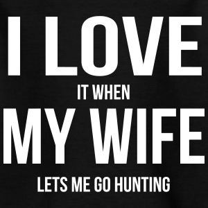 I LOVE MY WIFE (IF SHE LETS ME HUNTING GOING) Shirts - Kids' T-Shirt