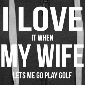 I LOVE MY WIFE (IF SHE LETS ME PLAY GOLF) Hoodies & Sweatshirts - Women's Premium Hooded Jacket