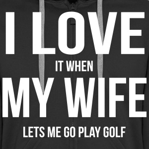 I LOVE MY WIFE (IF SHE LETS ME PLAY GOLF) Hoodies & Sweatshirts - Men's Premium Hooded Jacket