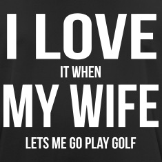 I LOVE MY WIFE (IF SHE LETS ME PLAY GOLF) T-Shirts