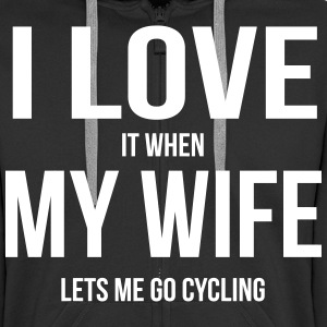 I LOVE MY WIFE (IF SHE LETS ME BICYCLE RIDING) Hoodies & Sweatshirts - Men's Premium Hooded Jacket