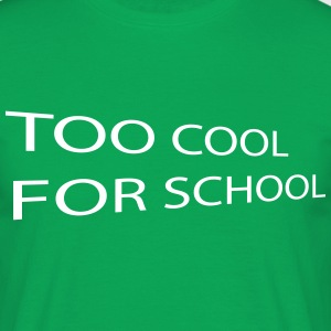 Too Cool for School - Männer T-Shirt