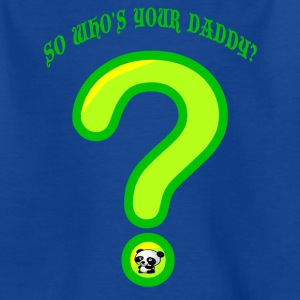 Who's your Daddy? - Kids' T-Shirt