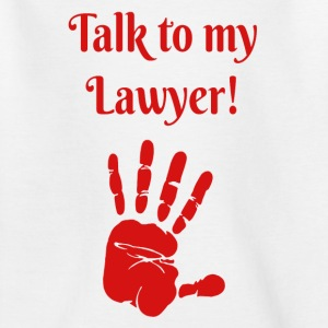 Talk to my Lawyer - Kids' T-Shirt