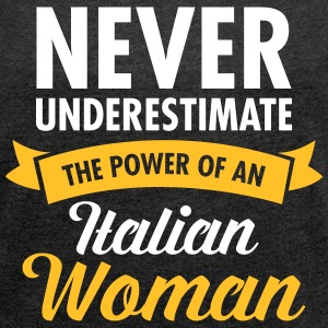 Never Underestimate The Power Of An Italian Woman T-Shirts - Women's T-shirt with rolled up sleeves