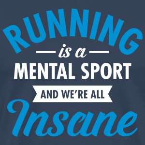 Running Is A Mental Sport And We're All Insane T-shirts - Premium-T-shirt herr