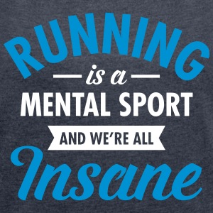 Running Is A Mental Sport And We're All Insane Camisetas - Camiseta con manga enrollada mujer