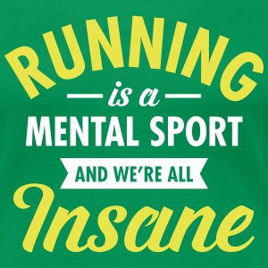 Running Is A Mental Sport And We're All Insane T-shirts - Vrouwen Premium T-shirt
