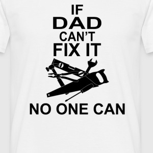 IF DAD CAN'T FIX IT NO ONE CAN T-Shirts - Men's T-Shirt