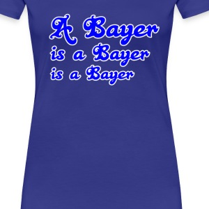 A Bayer is a Bayer T-Shirts - Frauen Premium T-Shirt