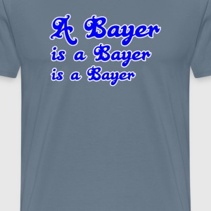 A Bayer is a Bayer T-Shirts - Männer Premium T-Shirt