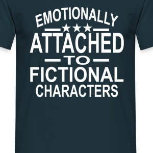 Emotionally Attached To Fictional Characters T-Shirts - Men's T-Shirt