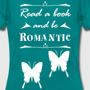 Read a book and be romantic T-Shirts - Frauen T-Shirt