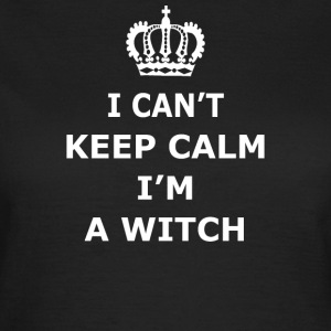 Cant Keep Calm WITCH - Women's T-Shirt