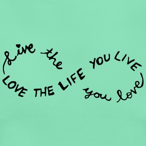 Love the Life you Live, Live the Life you Love - Frauen T-Shirt