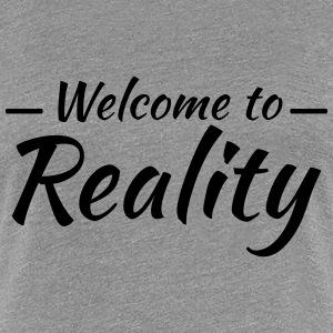 Welcome to reality T-Shirts - Women's Premium T-Shirt