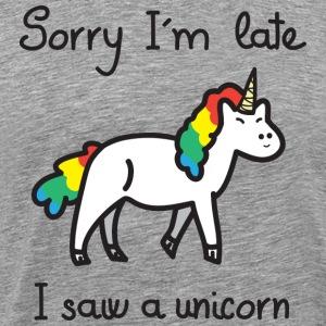 Sorry I'm Late - I Saw A Unicorn T-shirts - Mannen Premium T-shirt