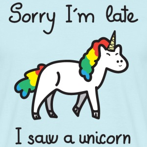 Sorry I'm Late - I Saw A Unicorn T-shirts - Mannen T-shirt