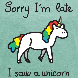 Sorry I'm Late - I Saw A Unicorn T-skjorter - T-skjorte med rulleermer for kvinner