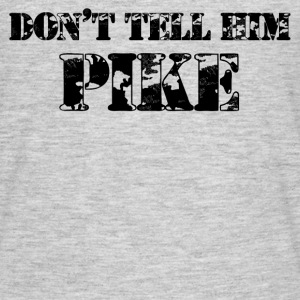 Tell Him Pike - Men's T-Shirt