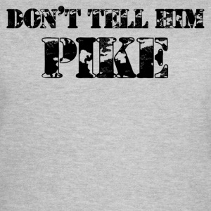 Tell Him Pike - Women's T-Shirt