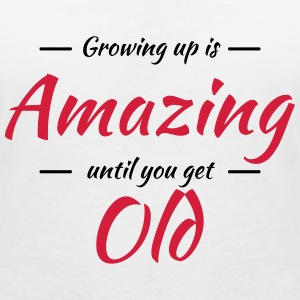 Growing up is amazing until you get old Tee shirts - T-shirt col V Femme