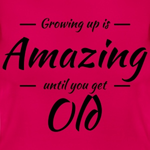Growing up is amazing until you get old Tee shirts - T-shirt Femme