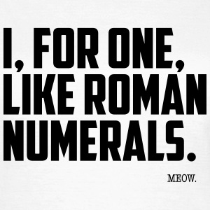 Quote for Brains: Roman Numerals T-Shirts - Frauen T-Shirt