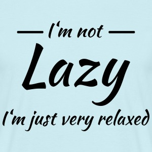 I'm not lazy - I'm just very relaxed T-Shirts - Men's T-Shirt