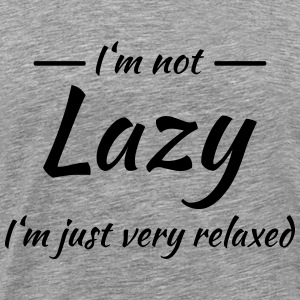 I'm not lazy - I'm just very relaxed T-Shirts - Men's Premium T-Shirt