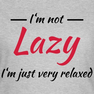 I'm not lazy - I'm just very relaxed T-Shirts - Women's T-Shirt