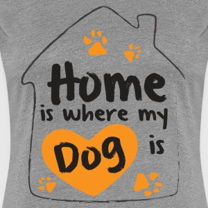 Home is where my dog is - Women's Premium T-Shirt