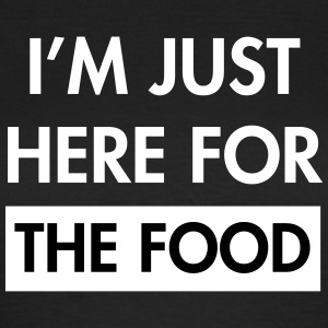 I'm just here for the food T-Shirts - Women's T-Shirt