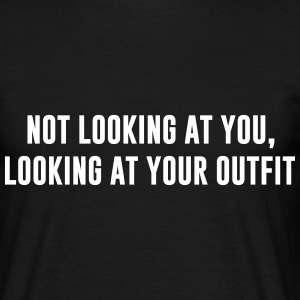 Not looking at you, Looking at your outfit Camisetas - Camiseta hombre