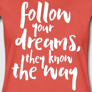 Follow Your Dreams Quote Tee shirts - T-shirt Premium Femme