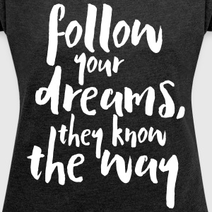 Follow Your Dreams Quote T-Shirts - Women's T-shirt with rolled up sleeves