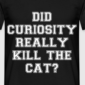 Did curiosity really kill the cat? - Men's T-Shirt