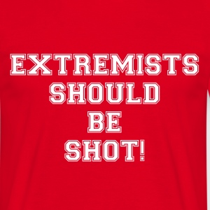 Extremists should be shot! - Men's T-Shirt