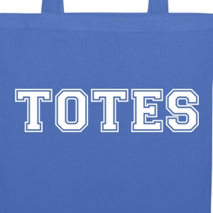 Totally totes for totes! - Tote Bag