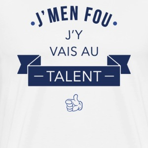 J'men fou j'y vais au talent - T-shirt Premium Homme