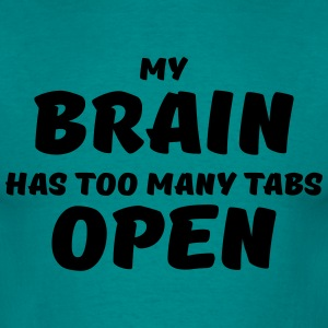 My brain has too many tabs open T-shirts - T-shirt herr