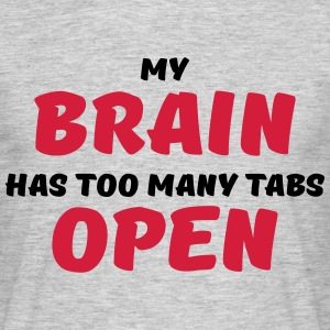 My brain has too many tabs open T-skjorter - T-skjorte for menn