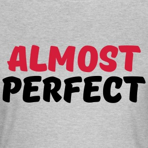 Almost perfect T-Shirts - Women's T-Shirt