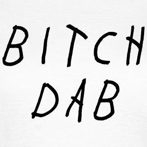 Bitch dab T-Shirts - Frauen T-Shirt