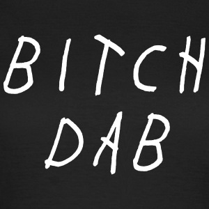 Bitch dab T-shirts - T-shirt dam